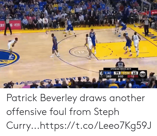 Draws: Stm  ERY GKI  20  23  12  OPENING WEEK 2019  LAC 79 GSW 60  UNT  3RD  8:53  12  ENTE  ASE Patrick Beverley draws another offensive foul from Steph Curry...https://t.co/Leeo7Kg59J