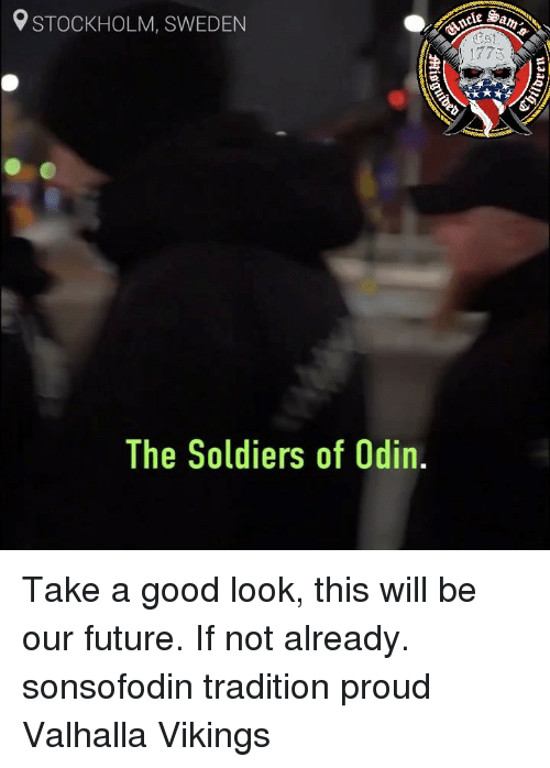 Odin: STOCKHOLM, SWEDEN  1773  The Soldiers of Odin, Take a good look, this will be our future. If not already. sonsofodin tradition proud Valhalla Vikings