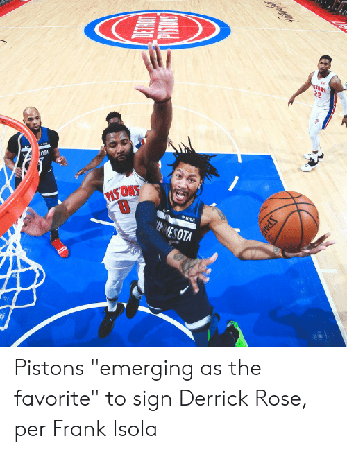 "pistons: STOMS  SOTA  PISTONS  fitbit  INNESOTA  SPALD Pistons ""emerging as the favorite"" to sign Derrick Rose, per Frank Isola"