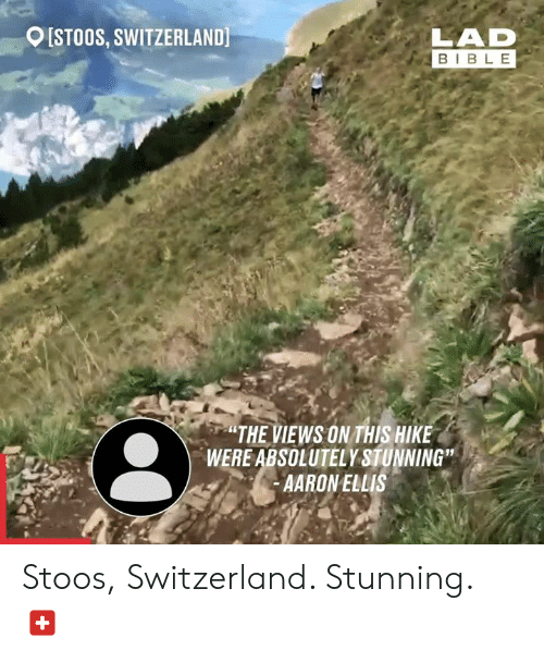 """Dank, Bible, and Switzerland: [STOOS, SWITZERLAND  LAD  BIBLE  """"THE VIEWS ON THIS HIKE  WERE ABSOLUTELY STUNNING""""  AARONELLIS Stoos, Switzerland. Stunning. 🇨🇭"""