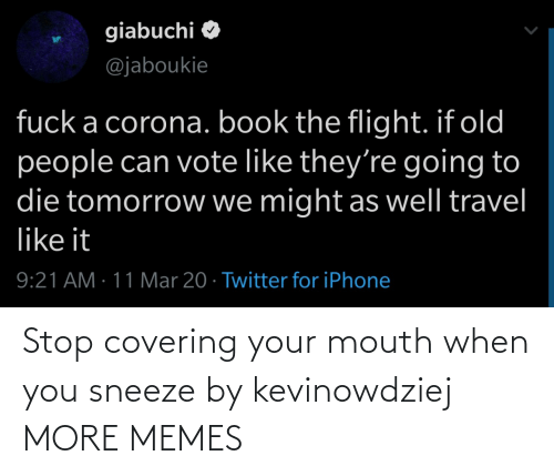 mouth: Stop covering your mouth when you sneeze by kevinowdziej MORE MEMES
