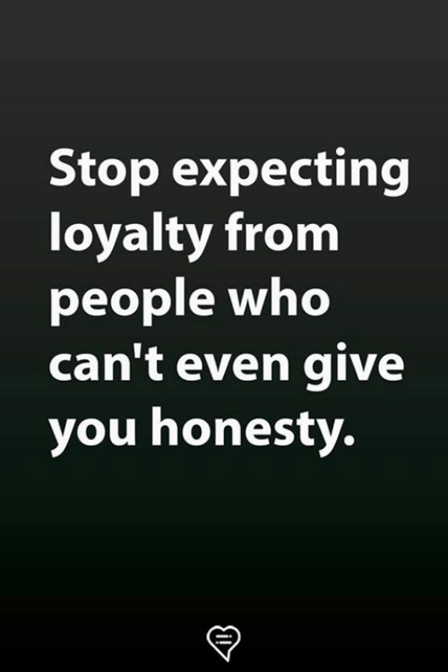 Memes, Honesty, and 🤖: Stop expecting  loyalty from  people who  can't even give  you honesty.