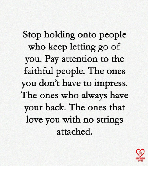 Stop Holding Onto People Who Keep Letting Go Of Vou Pav Attention To