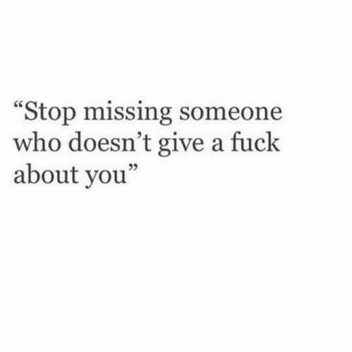 """Give A Fuck: Stop missing someone  who doesn't give a fuck  about you""""  05"""