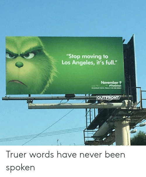 """Truer Words: """"Stop moving to  Los Angeles, it's full.""""  November 9 Truer words have never been spoken"""