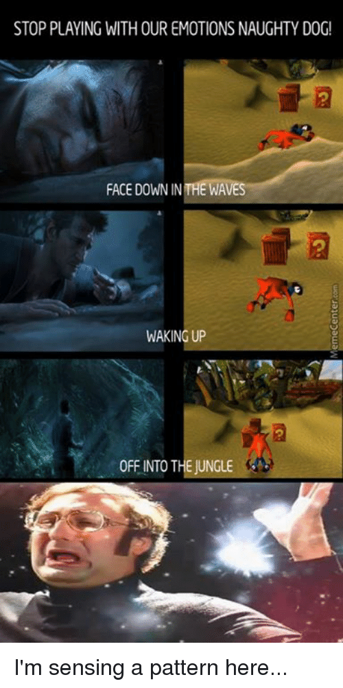 Dogs, Memes, and Ups: STOP PLAYING WITHOUR EMOTIONS NAUGHTY DOG!  FACE DOWN IN THE WAVE  WAKING UP  0FFINTO THE JUNGLE I'm sensing a pattern here...