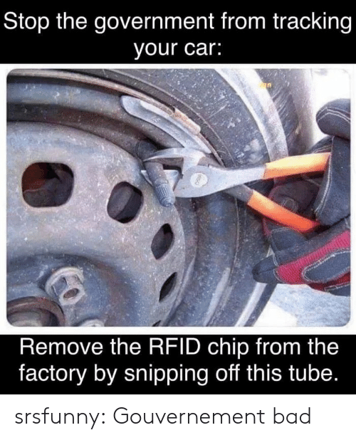 tracking: Stop the government from tracking  your car:  Remove the RFID chip from the  factory by snipping off this tube. srsfunny:  Gouvernement bad