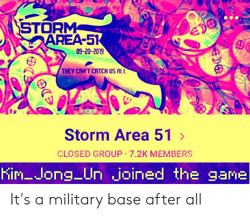 Kim Jong-Un, Game, and Military: STORM  AREA-51  09-20-2019  THEY CAN'T CATCH US ALL  Storm Area 51  CLOSED GROUP 7.2K MEMBERS  Kim-Jong Un joined thee game  A It's a military base after all