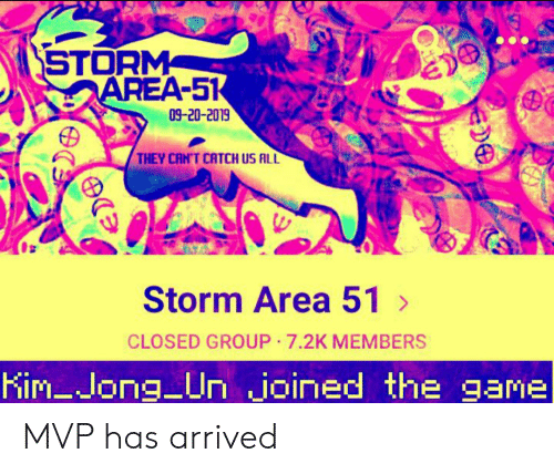 Kim Jong-Un, The Game, and Game: STORM  AREA-51  09-20-2019  THEY CAN'T CATCH US ALL  Storm Area 51  >  CLOSED GROUP 7.2K MEMBERS  Kim-Jong Un joined the game  ED0 MVP has arrived
