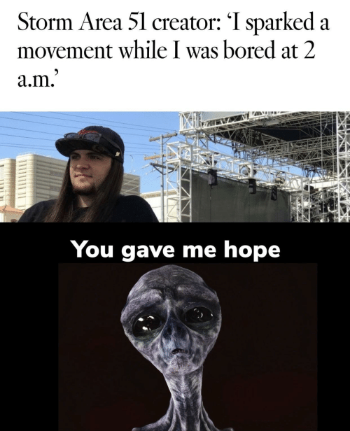 storm: Storm Area 51 creator: 'I sparked a  movement while I was bored at 2  a.m.'  You gave me hope