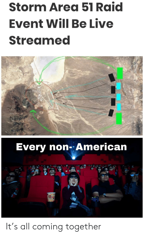 American, Live, and Area 51: Storm Area 51 Raid  Event Will Be Live  Streamed  Every non-:American It's all coming together