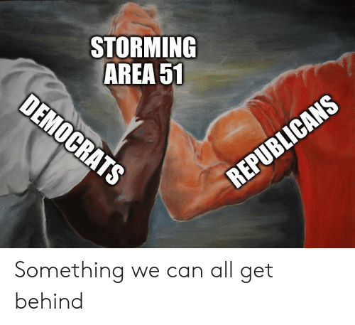 Area 51, Can, and All: STORMING  AREA 51  DEMOCRATS  REPUBLICANS Something we can all get behind