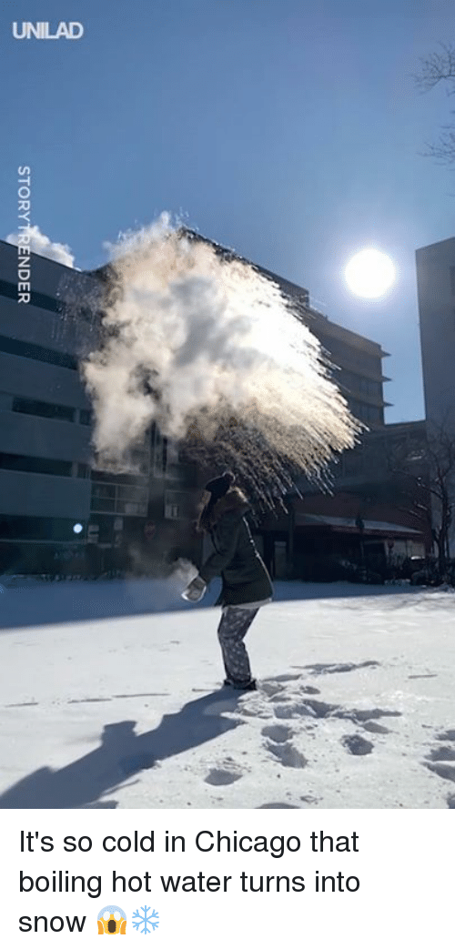 Chicago, Dank, and Snow: STORY  DER It's so cold in Chicago that boiling hot water turns into snow 😱❄️