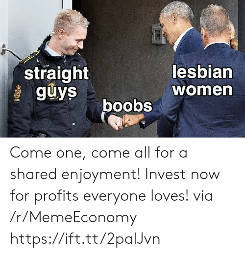 Enjoyment: straight  guys  lesbian  women  boobs  POLITI Come one, come all for a shared enjoyment! Invest now for profits everyone loves! via /r/MemeEconomy https://ift.tt/2palJvn