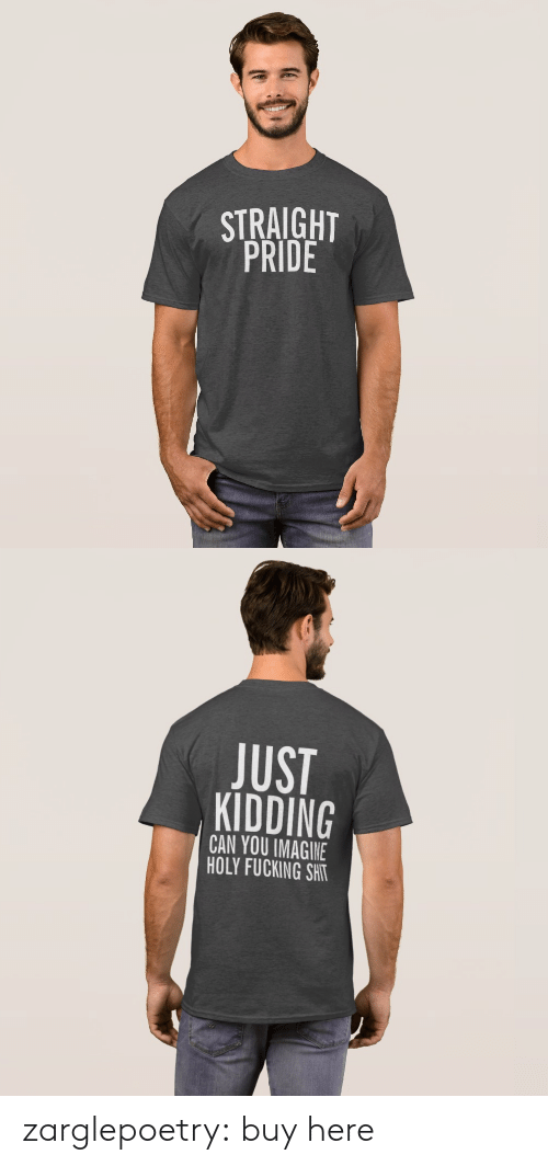 Target, Tumblr, and Blog: STRAIGHT  PRIDE  5   JUST  KIDDING  CAN YOU IMAGINE  HOLY FUCKING SHIT zarglepoetry: buy here