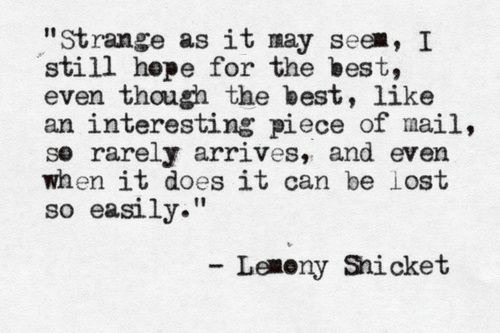 """Lost, Best, and Mail: """"Strange as it may see, I  still hepe for the best,  even though the best, like  an interesting piece of mail,  se rarely arrives, and even  when it does it can be lost  so easily.""""  し㎝ony Snicket"""