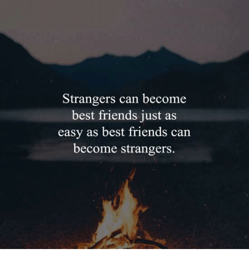 Friends, Best, and Best Friends: Strangers can become  best friends just a  easy as best friends can  become strangers.