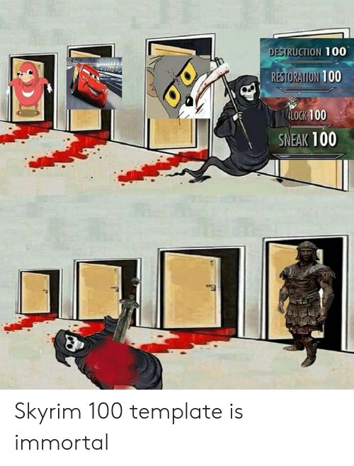Skyrim, Template, and Immortal: STRUCTION 100  DEST  RESTORATION 100  LOCK 100  SNEAK 100 Skyrim 100 template is immortal