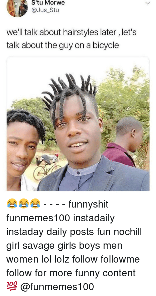Hairstyles: Stu  Morwe  @Jus_Stu  we'll talk about hairstyles later, let's  talk about the guy on a bicycle 😂😂😂 - - - - funnyshit funmemes100 instadaily instaday daily posts fun nochill girl savage girls boys men women lol lolz follow followme follow for more funny content 💯 @funmemes100