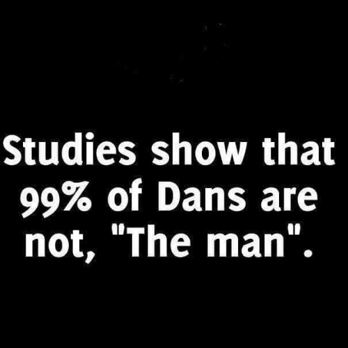 "Memes, 🤖, and Man: Studies show that  99% of Dans are  not, ""The man""."