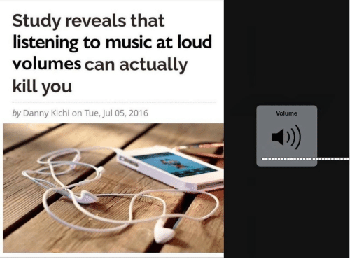Music, Can, and You: Study reveals that  listening to music at loud  volumes can actually  kill you  by Danny Kichi on Tue, Jul 05, 2016  Volume  1)