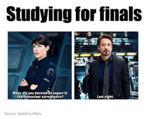 Finals, Source, and Last Night: Studying for finals  When did you becomean expert in  thermonuclear astrophysics?  Last night.  Source: tastefullyoffens..