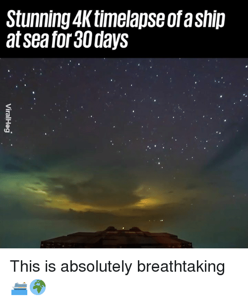 Dank, 🤖, and Ship: Stunning 4K timelapse ofa ship  atsea for 30 days  O. This is absolutely breathtaking 🛳🌍