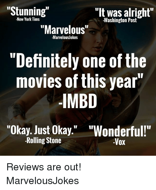 "Rolling Stone: ""Stunning  ""It was alright""  New York Tims  -Washington Post  ""Marvelous""  -Marvelousjokes  ""Definitely one of the  movies of this year""  IMBD  ""Okay. Just Okay  ""Wonderful!""  -Rolling Stone  -Vox Reviews are out! MarvelousJokes"