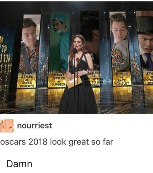 Memes, Oscars, and Kate Winslet: STY  STYLES  as  JULIA  ROBERTS  STYLES  as  SURGEO  as  KATE  WINSLET  SPONG  nourriest  oscars 2018 look great so far Damn