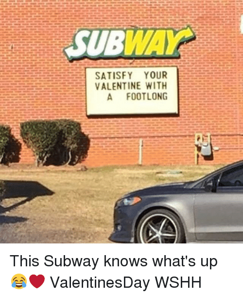 Satisfieing: SUB  SATISFY YOUR  VALENTINE WITH  A FOOT LONG This Subway knows what's up 😂❤️ ValentinesDay WSHH