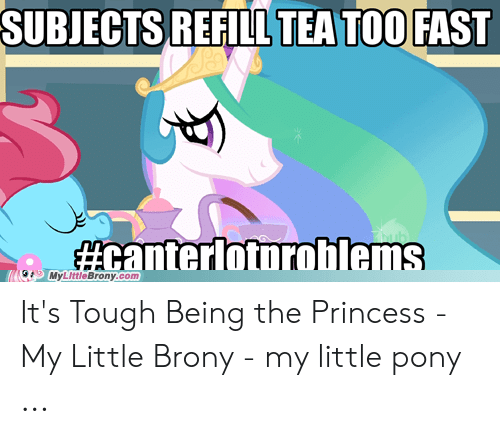 Little Brony: SUBJECTS REFILL TEA TOO FAST  #canterlotoroblems  G MyLittleBrony.com It's Tough Being the Princess - My Little Brony - my little pony ...