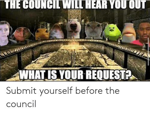 Before The: Submit yourself before the council