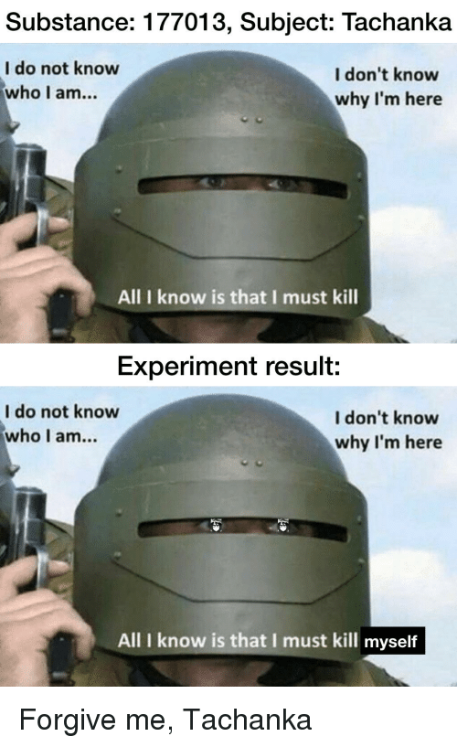 Anime, Who, and Why: Substance: 177013, Subject: Tachanka  I do not know  who I am...  I don't know  why I'm here  All I know is that I must kill  Experiment resulí:  I do not know  who I am..  I don't know  why I'm here  All I know is that I must kill myself