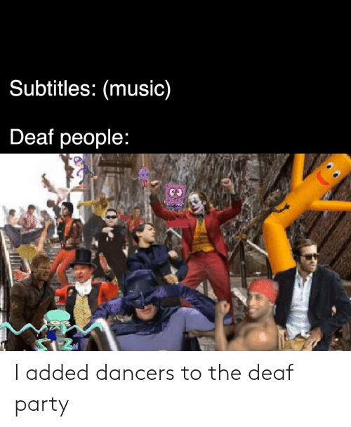 Music, Party, and People: Subtitles: (music)  Deaf people: I added dancers to the deaf party