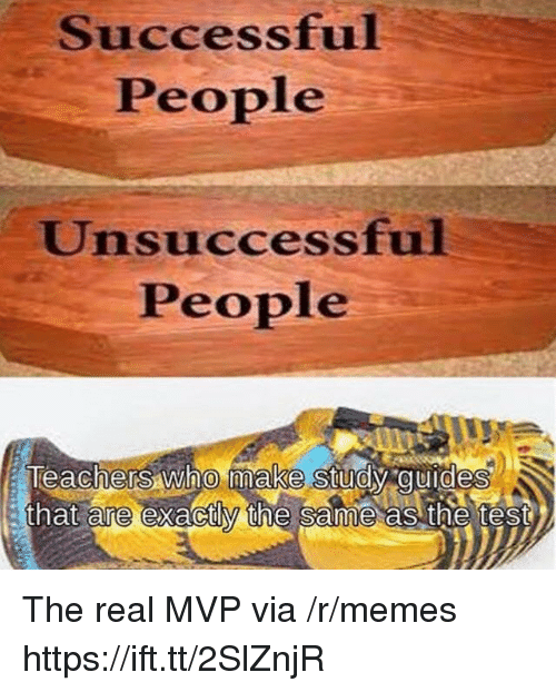 Memes, Test, and The Real: Successful  People  Unsuccessful  People  Teachers who make study guides  that are exactly the same as the test  0 The real MVP via /r/memes https://ift.tt/2SlZnjR