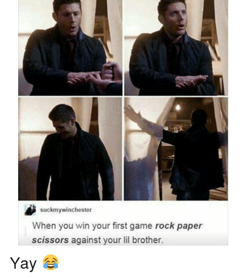 scissoring: suckmywinchester  When you win your first game rock paper  scissors against your lil brother. Yay 😂