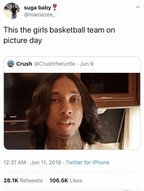 Jun: suga baby  @mamazee_  This the girls basketball team on  picture day  Crush @Crushtheturtle Jun 9  12:31 AM · Jun 11, 2019 · Twitter for iPhone  28.1K Retweets  106.5K Likes