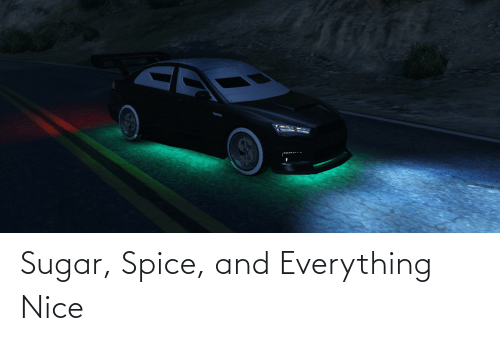 spice: Sugar, Spice, and Everything Nice
