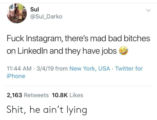 Madly: Sul  @Sul_Darko  Fuck Instagram, there's mad bad bitches  on Linkedln and they have jobs  11:44 AM 3/4/19 from New York, USA Twitter for  iPhone  2,163 Retweets 10.8K Likes Shit, he ain't lying