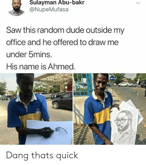 Draw Me: Sulayman Abu-bakr  @NupeMufasa  Saw this random dude outside my  office and he offered to draw me  under bmins.  His name is Ahmed. Dang thats quick