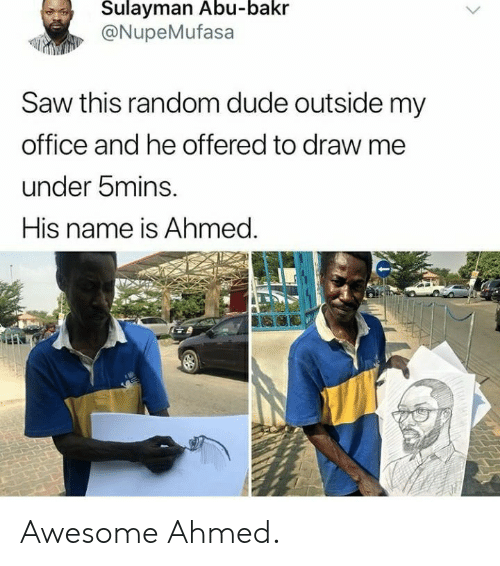 Draw Me: Sulayman Abu-bakr  @NupeMufasa  Saw this random dude outside my  office and he offered to draw me  under bmins.  His name is Ahmed. Awesome Ahmed.
