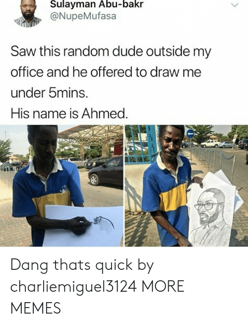 Draw Me: Sulayman Abu-bakr  @NupeMufasa  Saw this random dude outside my  office and he offered to draw me  under bmins.  His name is Ahmed. Dang thats quick by charliemiguel3124 MORE MEMES