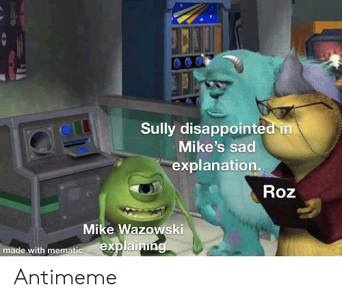 Roz: Sully disappointed in  Mike's sad  explanation.  Roz  Mike Wazowski  explaining  made with mematic Antimeme