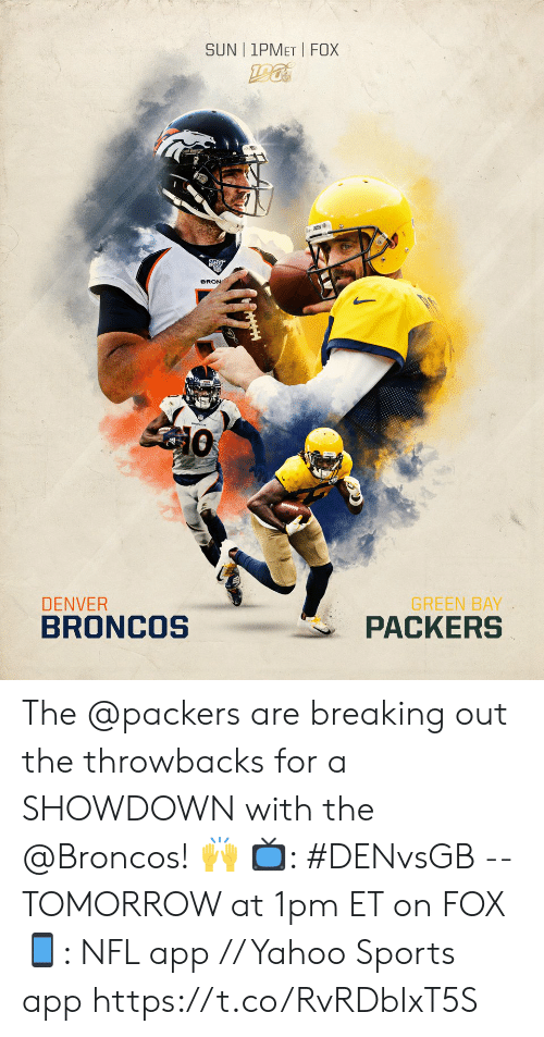Showdown: SUN | 1PMET FOX  BRON  GREEN BAY  PACKERS  DENVER  BRONCOS The @packers are breaking out the throwbacks for a SHOWDOWN with the @Broncos! 🙌  📺: #DENvsGB -- TOMORROW at 1pm ET on FOX 📱: NFL app // Yahoo Sports app https://t.co/RvRDbIxT5S