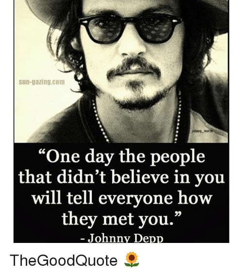 """Johnnies: Sun-gazing. Com  """"One day the people  that didn't believe in you  will tell everyone how  they met you.""""  Johnny Depp TheGoodQuote 🌻"""