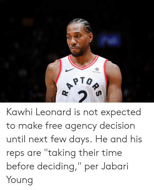 """Leonard: Sun Life  A Kawhi Leonard is not expected to make free agency decision until next few days.  He and his reps are """"taking their time before deciding,"""" per Jabari Young"""
