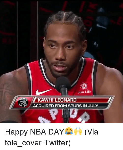 Basketball, Life, and Nba: Sun Life  KAWHI LEONARD  ACQUIRED FROM SPURS IN JULY Happy NBA DAY😂🙌 (Via tole_cover-Twitter)