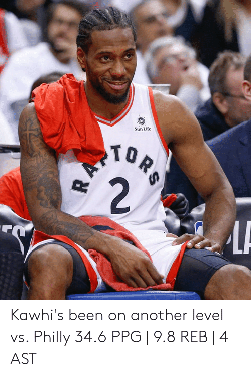 ppg: Sun Life  TO Kawhi's been on another level vs. Philly  34.6 PPG | 9.8 REB | 4 AST