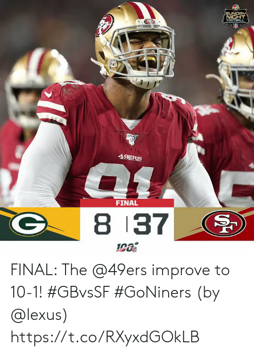 Improve: SUNDAY  NICHT  FOOTBALL  49ERS  FINAL  8 37  S FINAL: The @49ers improve to 10-1! #GBvsSF #GoNiners   (by @lexus) https://t.co/RXyxdGOkLB