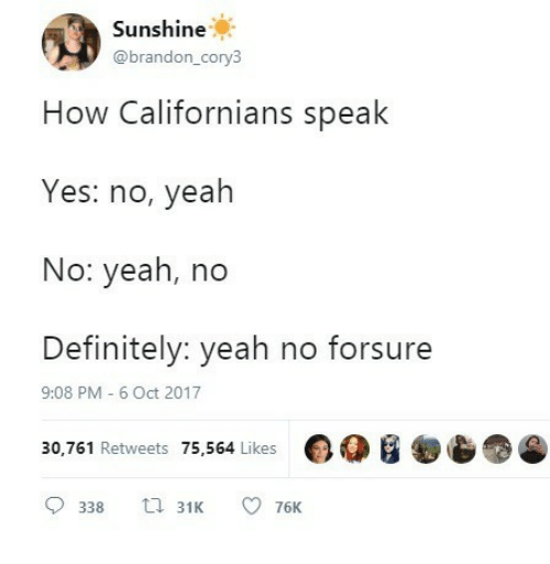 Definitely, Yeah, and How: Sunshine  @brandon_cory3  How Californians speak  Yes: no, yeah  No: yeah, no  Definitely: yeah no forsure  9:08 PM 6 Oct 2017  30,761 Retweets 75,564 Likes O0B  9338 31K 76K